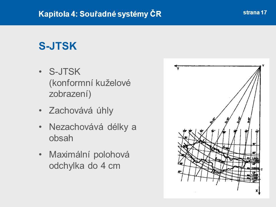 strana 17 S-JTSK S-JTSK (konformní kuželové zobrazení) Zachovává úhly Nezachovává délky a obsah Maximální polohová odchylka do 4 cm Kapitola 4: Souřad
