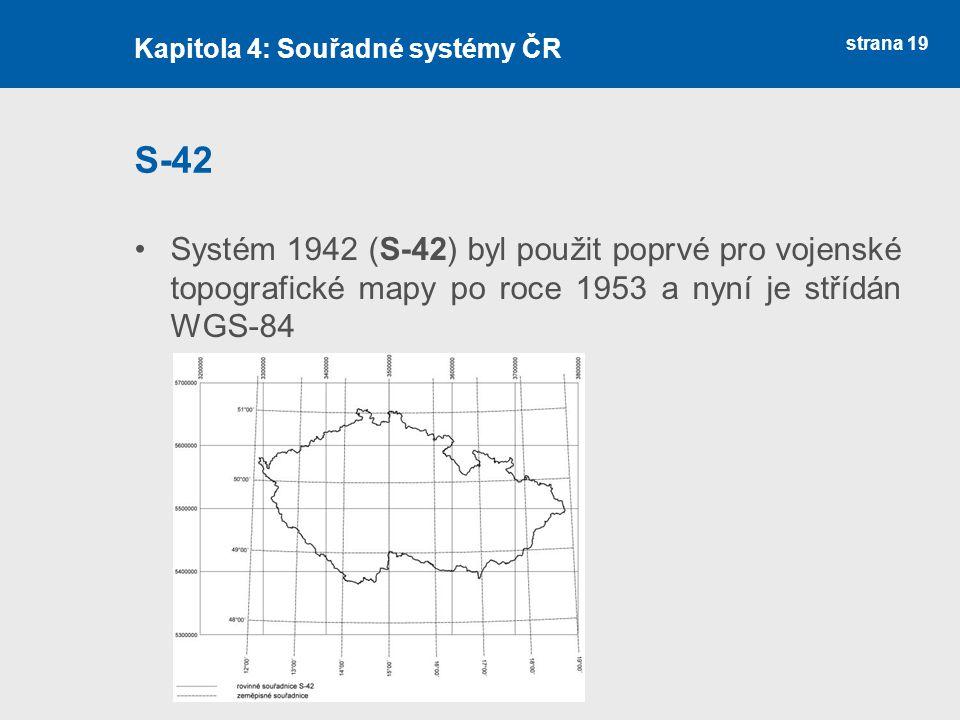 strana 19 S-42 Systém 1942 (S-42) byl použit poprvé pro vojenské topografické mapy po roce 1953 a nyní je střídán WGS-84 Kapitola 4: Souřadné systémy