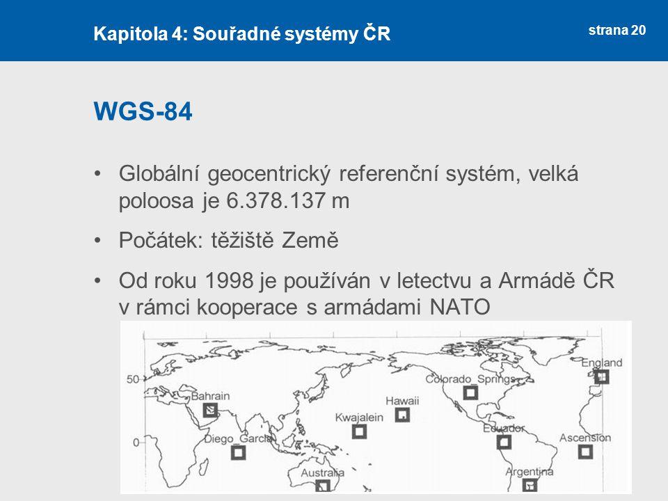 strana 20 WGS-84 Globální geocentrický referenční systém, velká poloosa je 6.378.137 m Počátek: těžiště Země Od roku 1998 je používán v letectvu a Arm