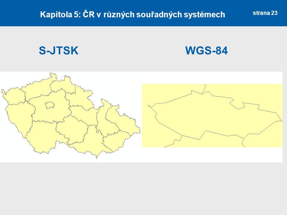strana 23 S-JTSK WGS-84 Kapitola 5: ČR v různých souřadných systémech