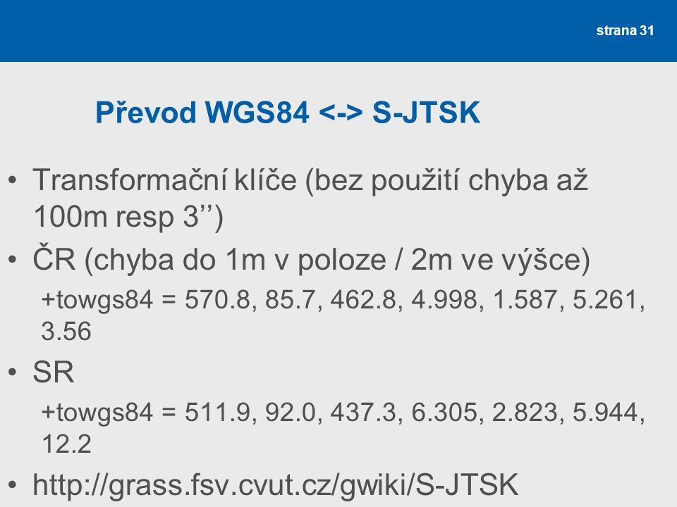 Převod WGS84 S-JTSK Transformační klíče (bez použití chyba až 100m resp 3'') ČR (chyba do 1m v poloze / 2m ve výšce) +towgs84 = 570.8, 85.7, 462.8, 4.