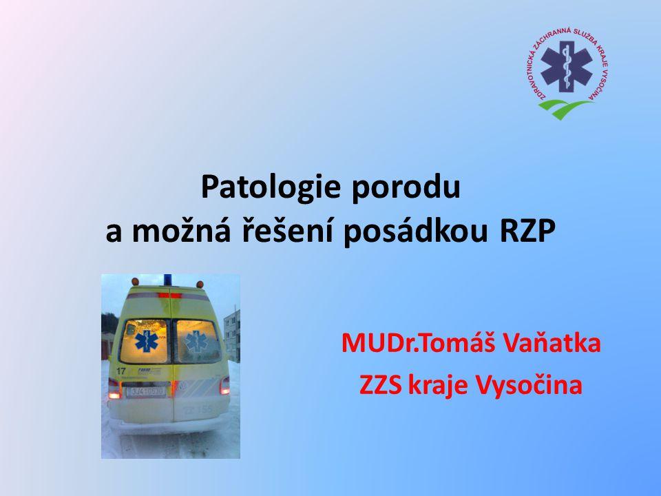 Patologie porodu a možná řešení posádkou RZP MUDr.Tomáš Vaňatka ZZS kraje Vysočina