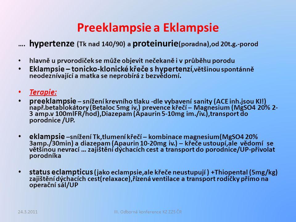 Preeklampsie a Eklampsie …. hypertenze (Tk nad 140/90) a proteinurie (poradna),od 20t.g.-porod hlavně u prvorodiček se může objevit nečekaně i v průbě