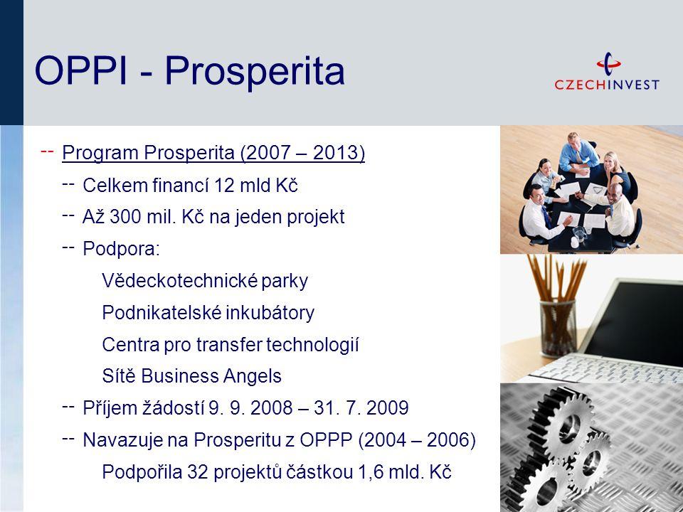 OPPI - Prosperita ╌ Program Prosperita (2007 – 2013) ╌ Celkem financí 12 mld Kč ╌ Až 300 mil.