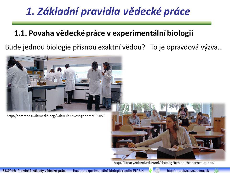 1.1. Povaha vědecké práce v experimentální biologii B130P16: Praktické základy vědecké práce Katedra experimentální biologie rostlin PřF UK http:/lhr.