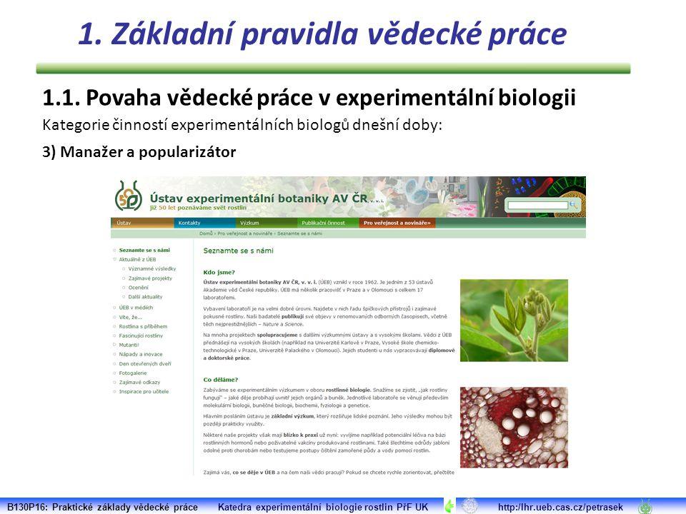 1.1. Povaha vědecké práce v experimentální biologii Kategorie činností experimentálních biologů dnešní doby: 3) Manažer a popularizátor B130P16: Prakt