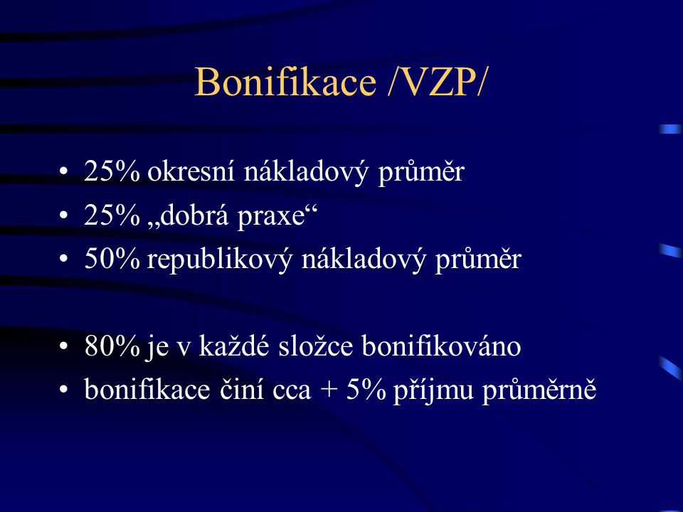 """Bonifikace /VZP/ 25% okresní nákladový průměr 25% """"dobrá praxe 50% republikový nákladový průměr 80% je v každé složce bonifikováno bonifikace činí cca + 5% příjmu průměrně"""