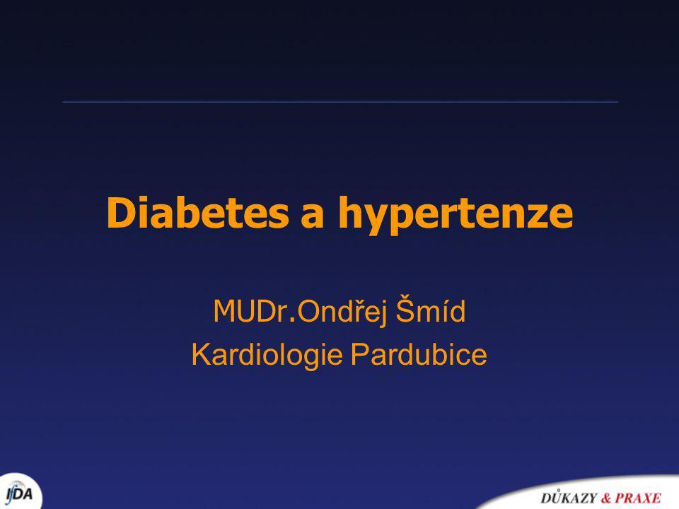 Diabetes a hypertenze MUDr. Ondřej Šmíd Kardiologie Pardubice