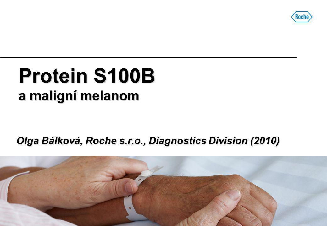 Protein S100B a maligní melanom Olga Bálková, Roche s.r.o., Diagnostics Division (2010)