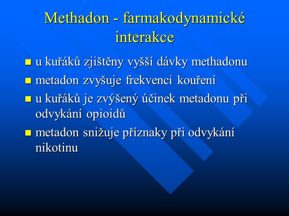 Methadon - farmakodynamické interakce u kuřáků zjištěny vyšší dávky methadonu u kuřáků zjištěny vyšší dávky methadonu metadon zvyšuje frekvenci kouřen