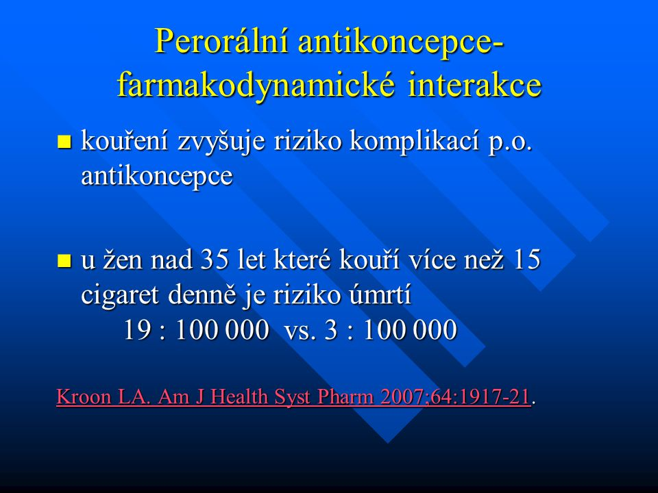 Perorální antikoncepce- farmakodynamické interakce kouření zvyšuje riziko komplikací p.o. antikoncepce kouření zvyšuje riziko komplikací p.o. antikonc