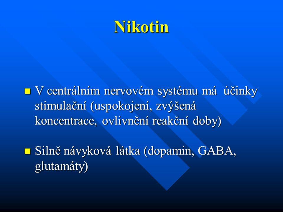Nikotin V centrálním nervovém systému má účinky stimulační (uspokojení, zvýšená koncentrace, ovlivnění reakční doby) V centrálním nervovém systému má