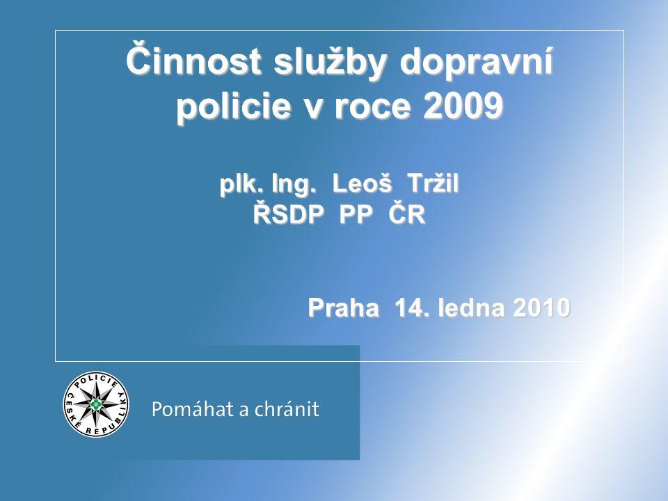 Činnost služby dopravní policie v roce 2009 plk. Ing. Leoš Tržil ŘSDP PP ČR Praha 14. ledna 2010