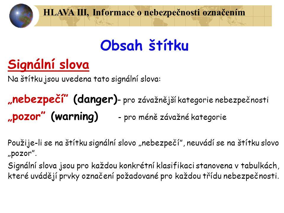 """Obsah štítku Signální slova Na štítku jsou uvedena tato signální slova: """"nebezpečí"""" (danger) – pro závažnější kategorie nebezpečnosti """"pozor"""" (warning"""