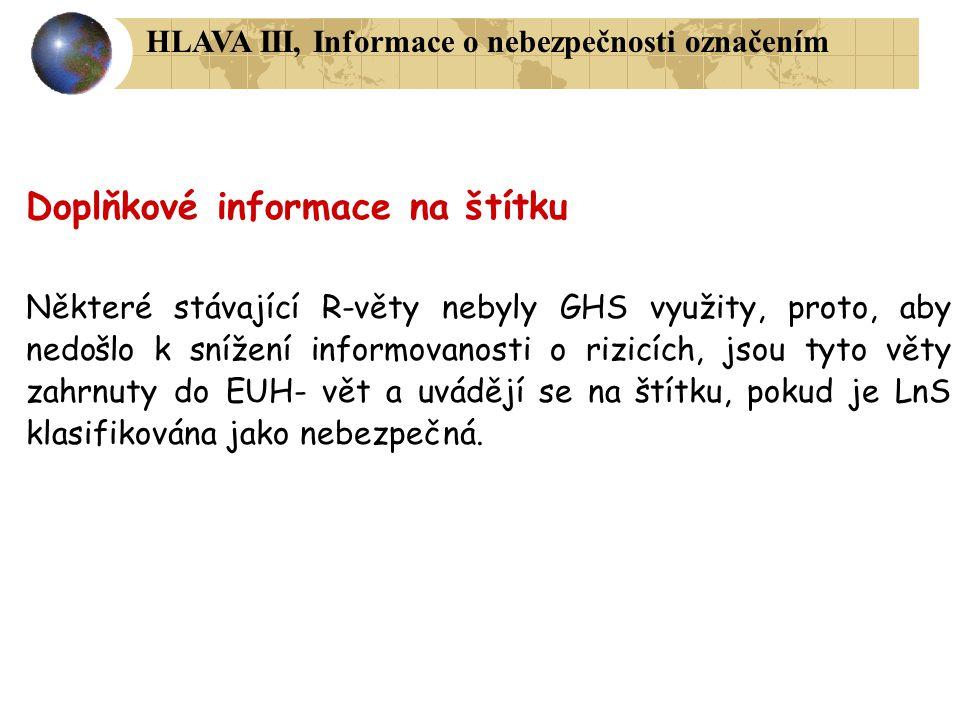 Doplňkové informace na štítku Některé stávající R-věty nebyly GHS využity, proto, aby nedošlo k snížení informovanosti o rizicích, jsou tyto věty zahr
