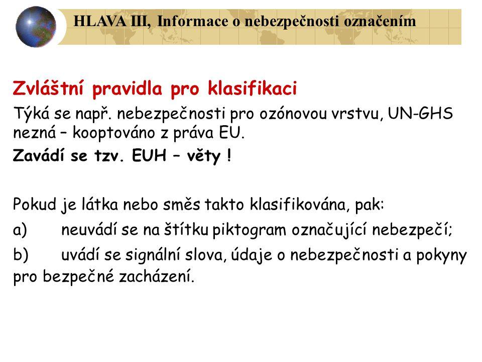 Zvláštní pravidla pro klasifikaci Týká se např. nebezpečnosti pro ozónovou vrstvu, UN-GHS nezná – kooptováno z práva EU. Zavádí se tzv. EUH – věty ! P