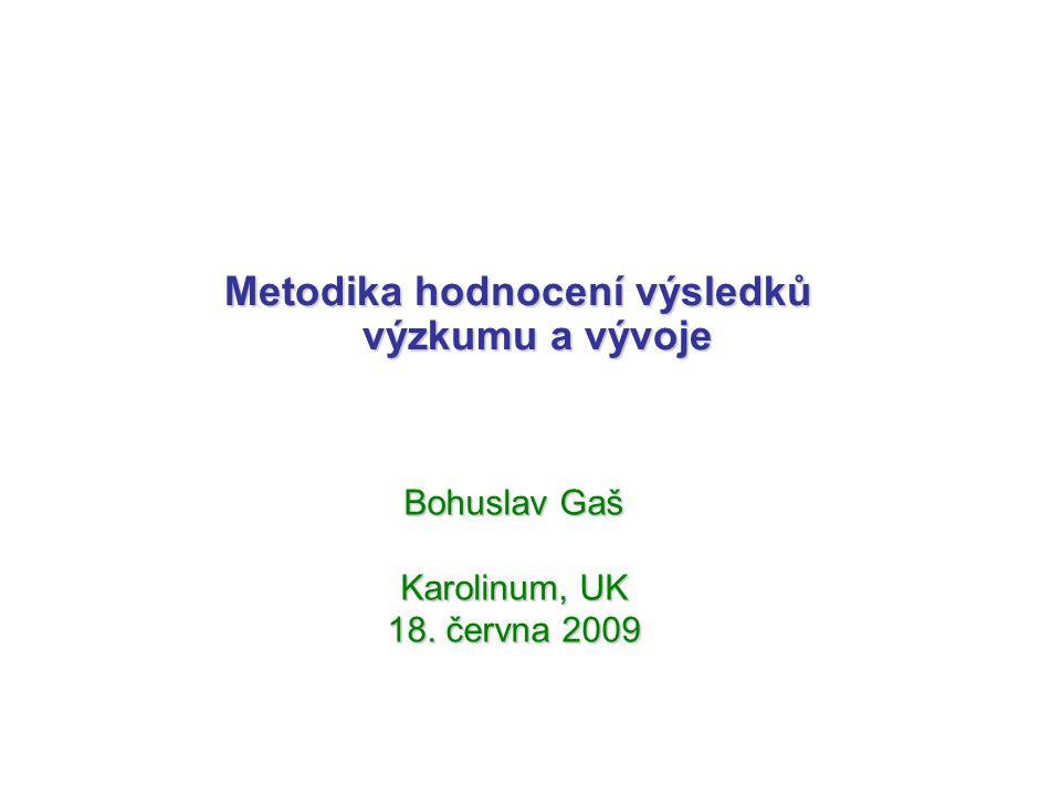 Bohuslav Gaš Karolinum, UK 18. června 2009 Metodika hodnocení výsledků výzkumu a vývoje