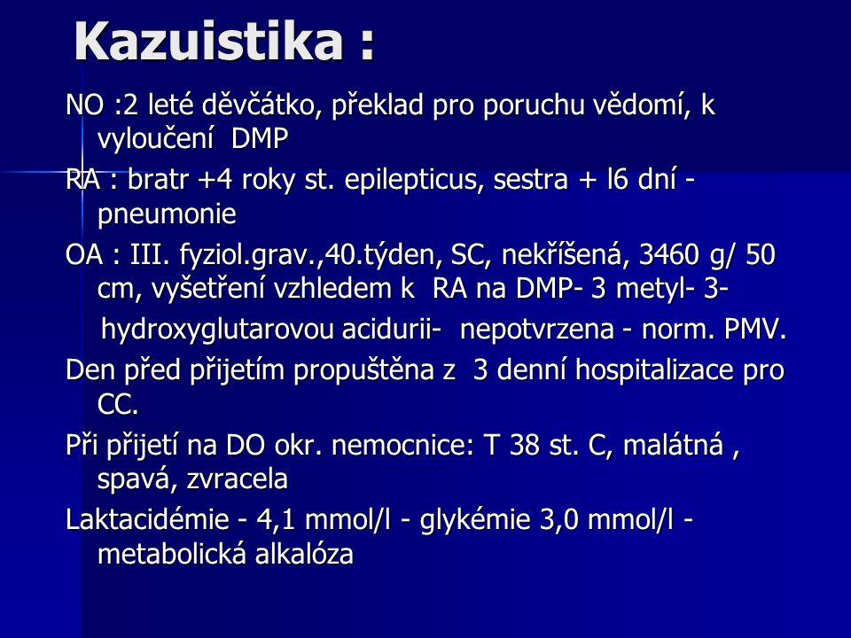 Kazuistika : NO :2 leté děvčátko, překlad pro poruchu vědomí, k vyloučení DMP RA : bratr +4 roky st. epilepticus, sestra + l6 dní - pneumonie OA : III