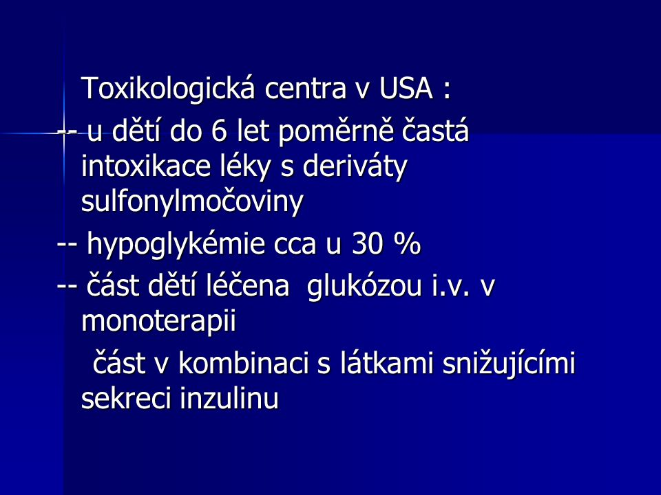 Toxikologická centra v USA : -- u dětí do 6 let poměrně častá intoxikace léky s deriváty sulfonylmočoviny -- hypoglykémie cca u 30 % -- část dětí léče