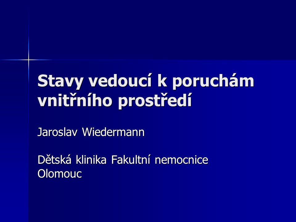 Stavy vedoucí k poruchám vnitřního prostředí Jaroslav Wiedermann Dětská klinika Fakultní nemocnice Olomouc