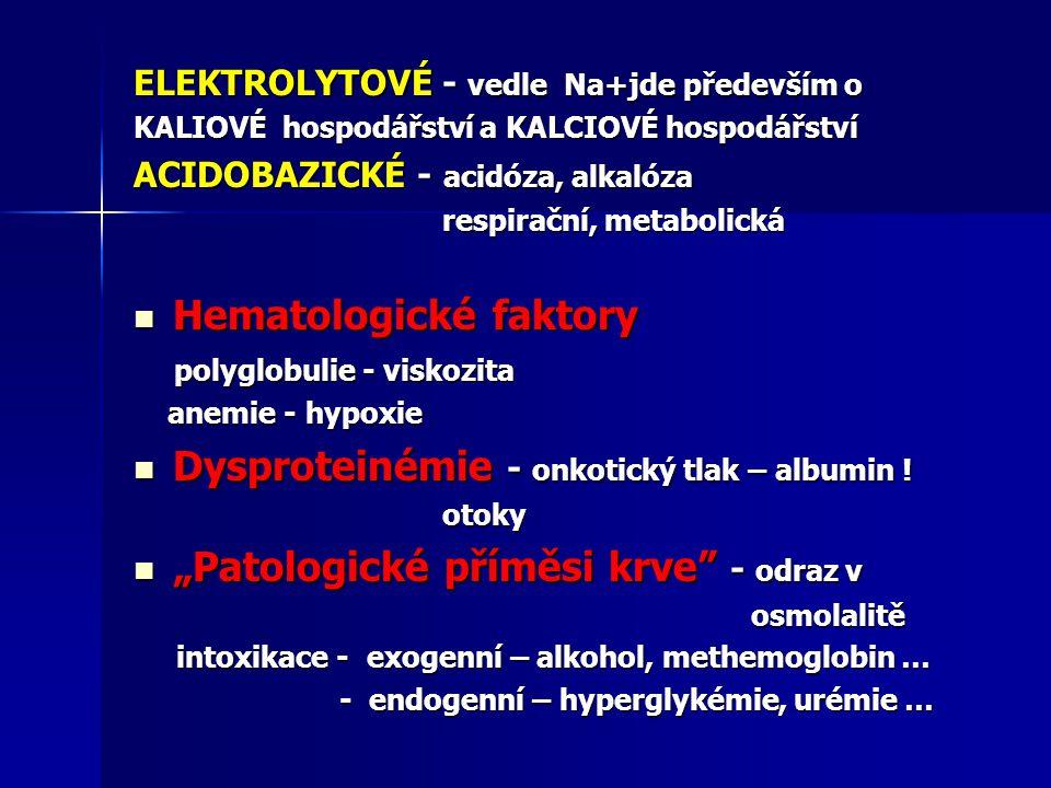 ELEKTROLYTOVÉ - vedle Na+jde především o KALIOVÉ hospodářství a KALCIOVÉ hospodářství ACIDOBAZICKÉ - acidóza, alkalóza respirační, metabolická respira