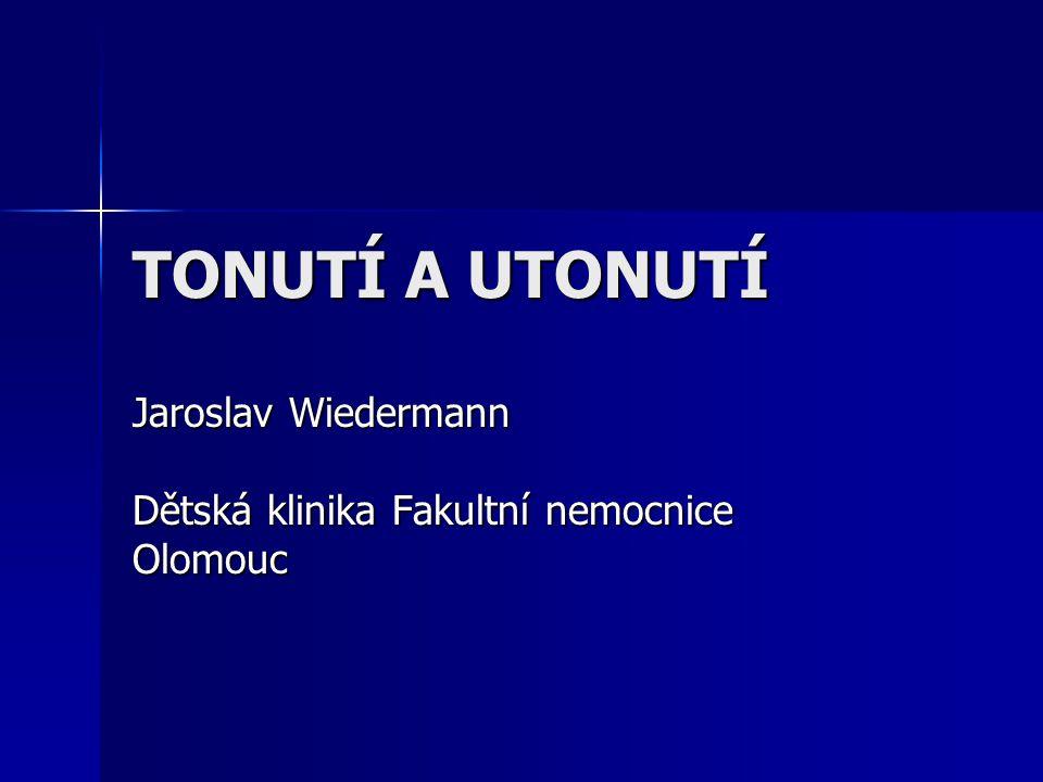 TONUTÍ A UTONUTÍ Jaroslav Wiedermann Dětská klinika Fakultní nemocnice Olomouc