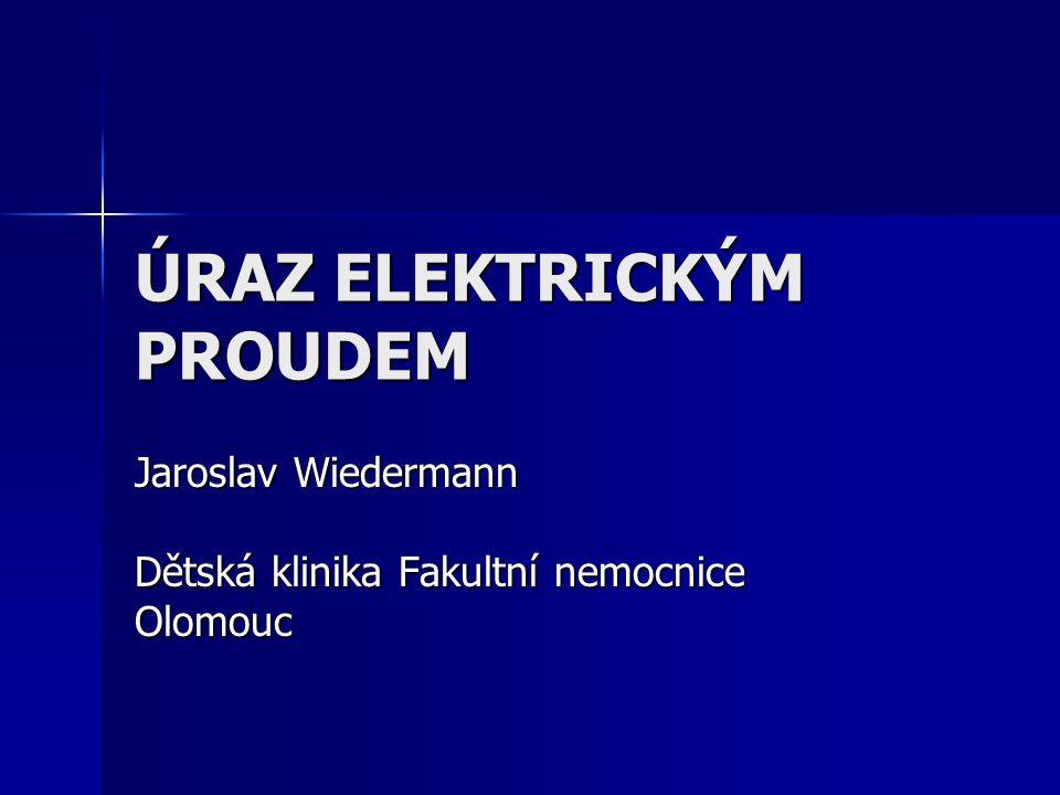 ÚRAZ ELEKTRICKÝM PROUDEM Jaroslav Wiedermann Dětská klinika Fakultní nemocnice Olomouc