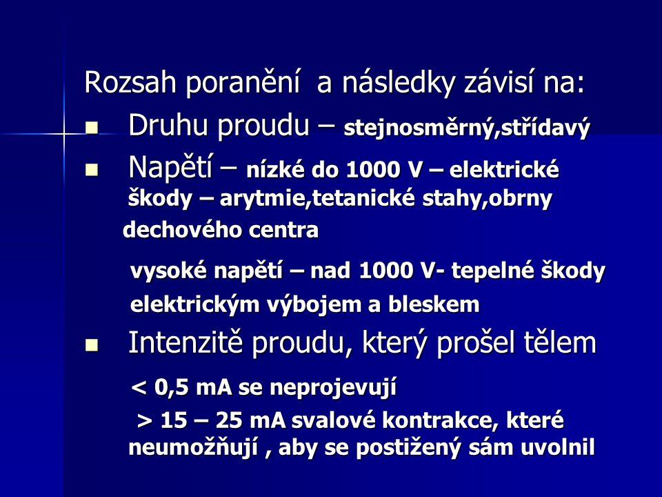 Rozsah poranění a následky závisí na: Druhu proudu – stejnosměrný,střídavý Druhu proudu – stejnosměrný,střídavý Napětí – nízké do 1000 V – elektrické