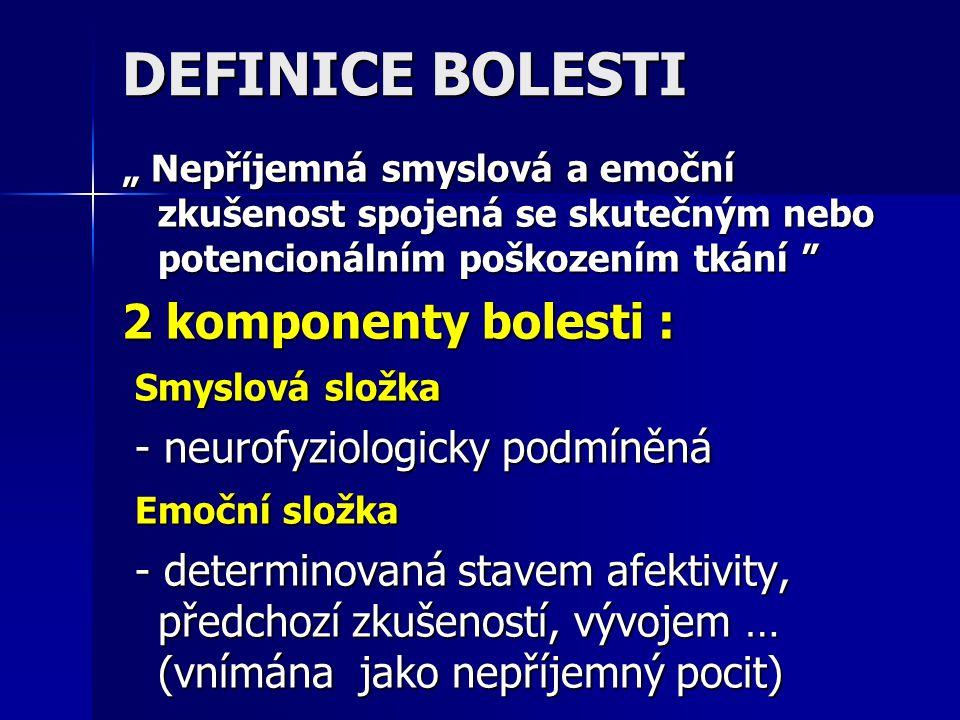 """DEFINICE BOLESTI """" Nepříjemná smyslová a emoční zkušenost spojená se skutečným nebo potencionálním poškozením tkání """" 2 komponenty bolesti : Smyslová"""