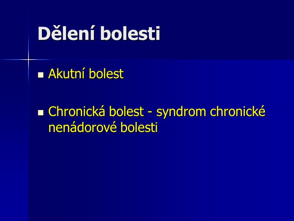 Dělení bolesti Akutní bolest Akutní bolest Chronická bolest - syndrom chronické nenádorové bolesti Chronická bolest - syndrom chronické nenádorové bol