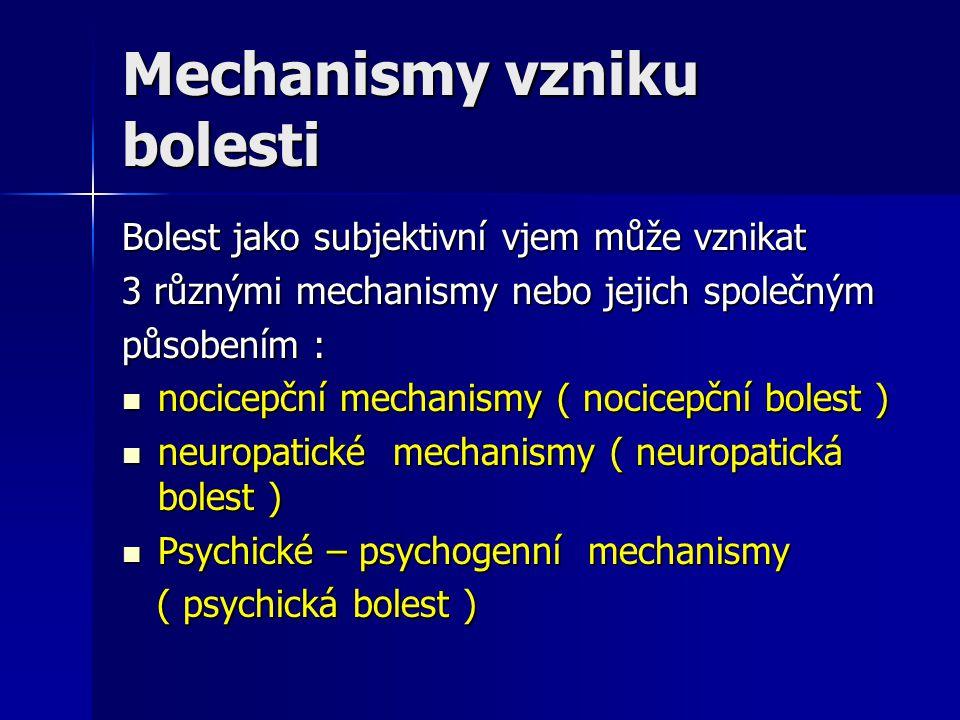 Mechanismy vzniku bolesti Bolest jako subjektivní vjem může vznikat 3 různými mechanismy nebo jejich společným působením : nocicepční mechanismy ( noc
