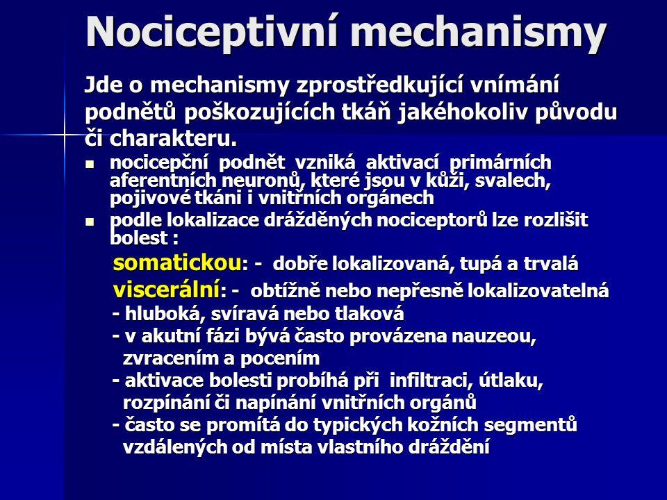 Nociceptivní mechanismy Jde o mechanismy zprostředkující vnímání podnětů poškozujících tkáň jakéhokoliv původu či charakteru. nocicepční podnět vzniká
