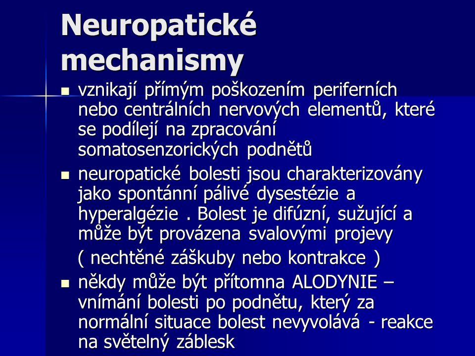 Neuropatické mechanismy vznikají přímým poškozením periferních nebo centrálních nervových elementů, které se podílejí na zpracování somatosenzorických