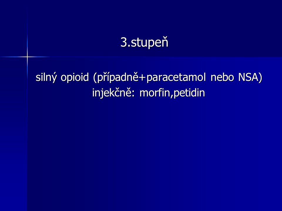 3.stupeň silný opioid (případně+paracetamol nebo NSA) injekčně: morfin,petidin