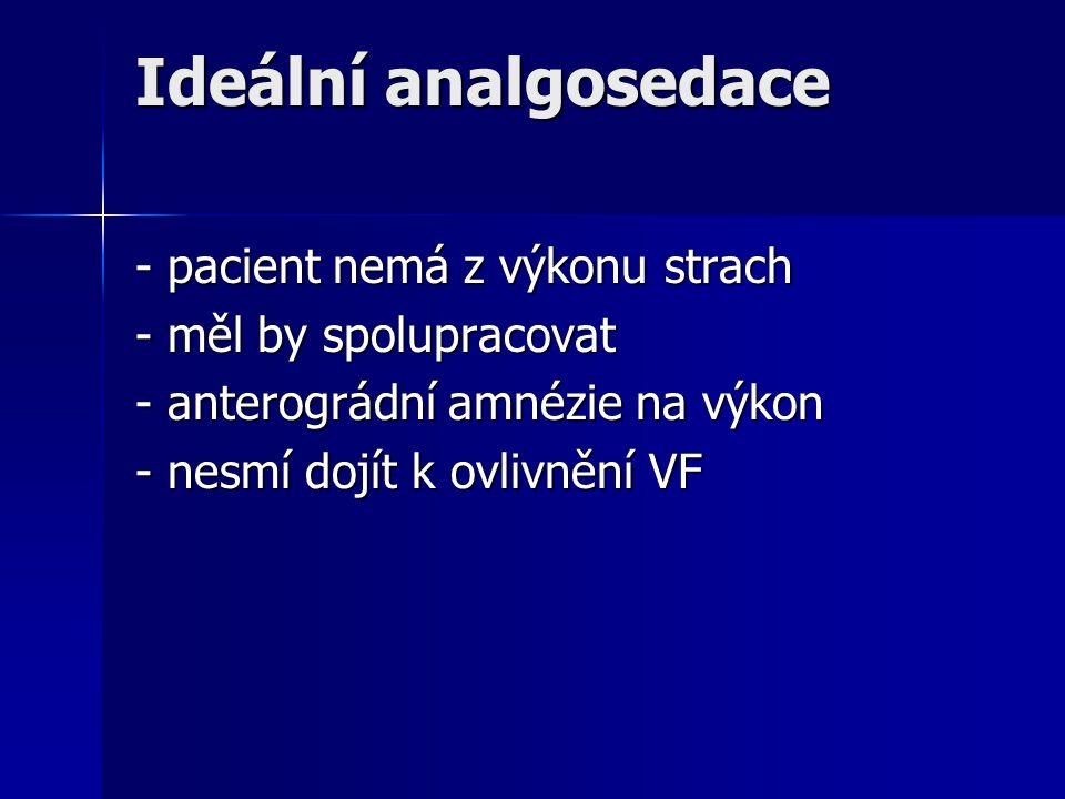 Ideální analgosedace - pacient nemá z výkonu strach - měl by spolupracovat - anterográdní amnézie na výkon - nesmí dojít k ovlivnění VF