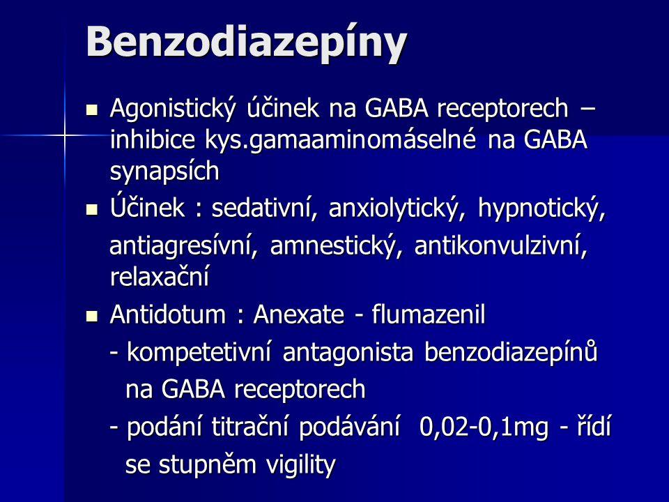 Benzodiazepíny Agonistický účinek na GABA receptorech – inhibice kys.gamaaminomáselné na GABA synapsích Agonistický účinek na GABA receptorech – inhib