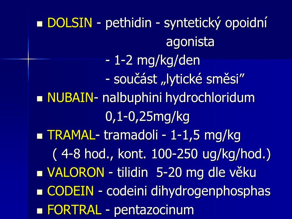 """DOLSIN - pethidin - syntetický opoidní DOLSIN - pethidin - syntetický opoidní agonista agonista - 1-2 mg/kg/den - 1-2 mg/kg/den - součást """"lytické smě"""