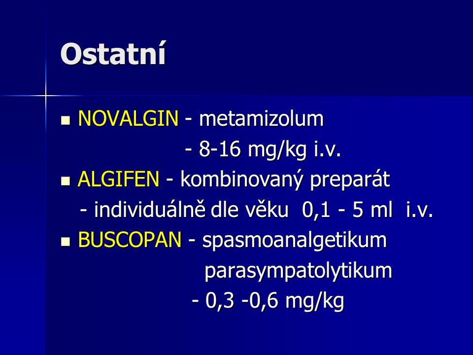 Ostatní NOVALGIN - metamizolum NOVALGIN - metamizolum - 8-16 mg/kg i.v. - 8-16 mg/kg i.v. ALGIFEN - kombinovaný preparát ALGIFEN - kombinovaný prepará