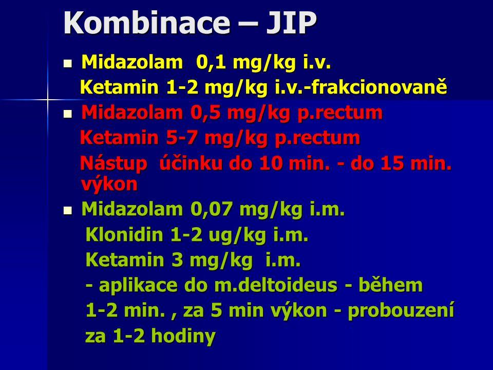 Kombinace – JIP Midazolam 0,1 mg/kg i.v. Midazolam 0,1 mg/kg i.v. Ketamin 1-2 mg/kg i.v.-frakcionovaně Ketamin 1-2 mg/kg i.v.-frakcionovaně Midazolam