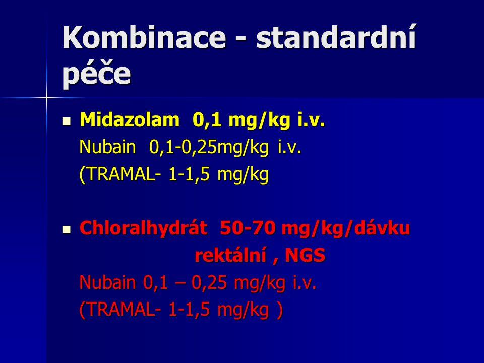 Kombinace - standardní péče Midazolam 0,1 mg/kg i.v. Midazolam 0,1 mg/kg i.v. Nubain 0,1-0,25mg/kg i.v. Nubain 0,1-0,25mg/kg i.v. (TRAMAL- 1-1,5 mg/kg