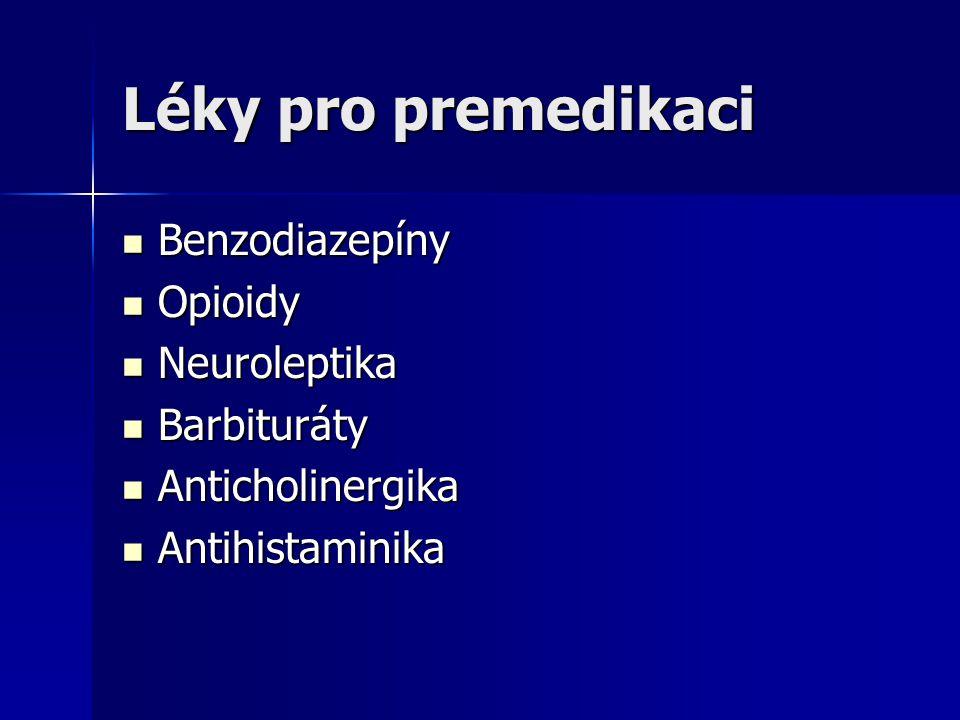 Léky pro premedikaci Benzodiazepíny Benzodiazepíny Opioidy Opioidy Neuroleptika Neuroleptika Barbituráty Barbituráty Anticholinergika Anticholinergika
