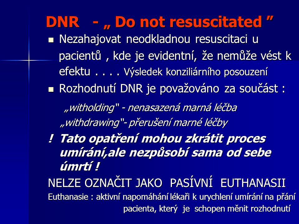 "DNR - "" Do not resuscitated "" DNR - "" Do not resuscitated "" Nezahajovat neodkladnou resuscitaci u Nezahajovat neodkladnou resuscitaci u pacientů, kde"