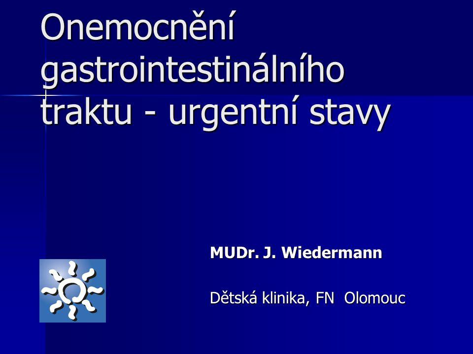 Onemocnění gastrointestinálního traktu - urgentní stavy MUDr. J. Wiedermann Dětská klinika, FN Olomouc