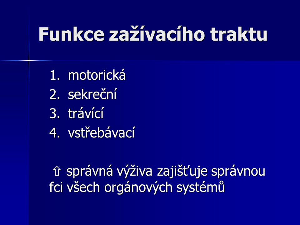 Funkce zažívacího traktu 1. motorická 1. motorická 2. sekreční 2. sekreční 3.trávící 3.trávící 4.vstřebávací 4.vstřebávací  správná výživa zajišťuje