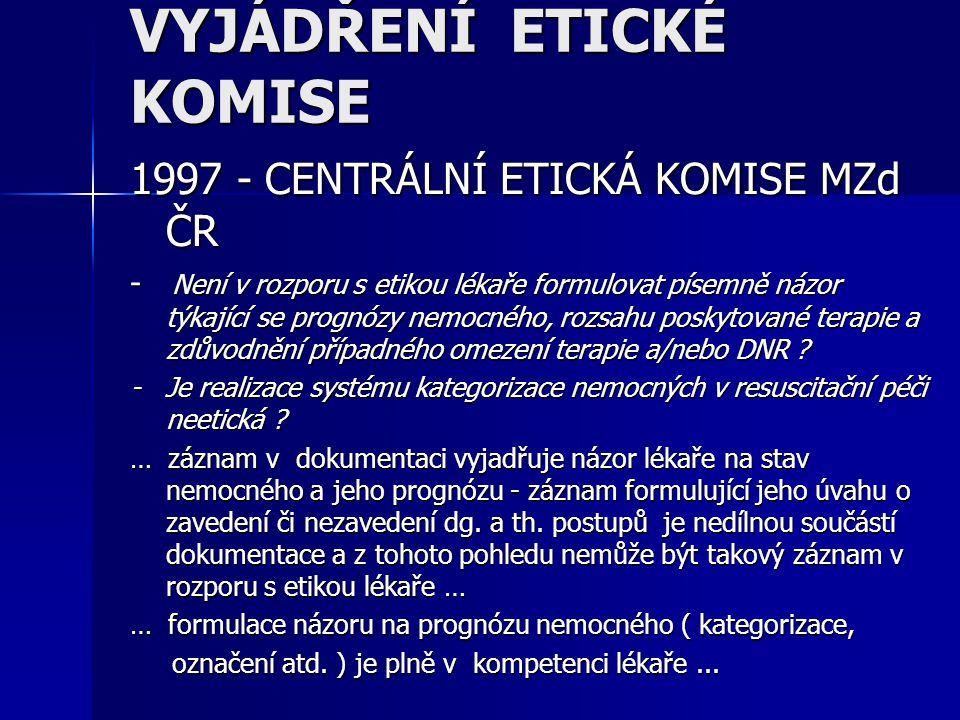 VYJÁDŘENÍ ETICKÉ KOMISE 1997 - CENTRÁLNÍ ETICKÁ KOMISE MZd ČR - Není v rozporu s etikou lékaře formulovat písemně názor týkající se prognózy nemocného