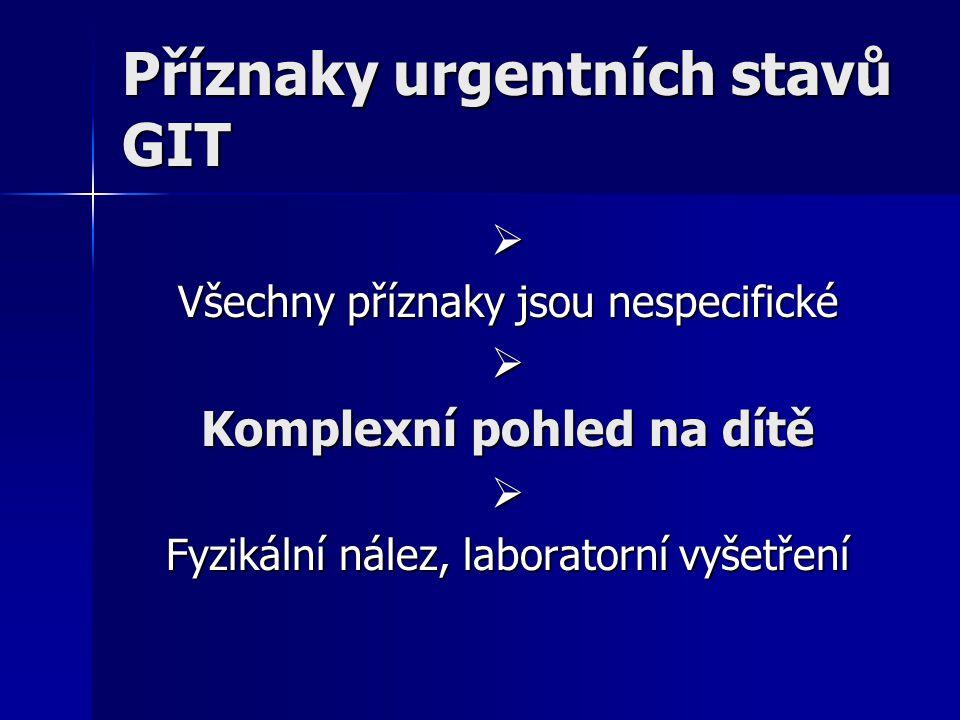 Příznaky urgentních stavů GIT  Všechny příznaky jsou nespecifické  Komplexní pohled na dítě  Fyzikální nález, laboratorní vyšetření