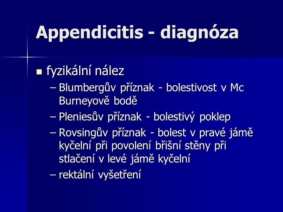 Appendicitis - diagnóza fyzikální nález fyzikální nález –Blumbergův příznak - bolestivost v Mc Burneyově bodě –Pleniesův příznak - bolestivý poklep –R
