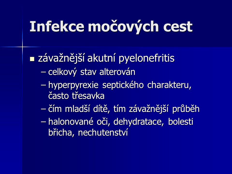 Infekce močových cest závažnější akutní pyelonefritis závažnější akutní pyelonefritis –celkový stav alterován –hyperpyrexie septického charakteru, čas