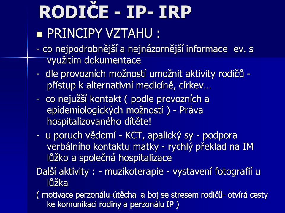 RODIČE - IP- IRP PRINCIPY VZTAHU : PRINCIPY VZTAHU : - co nejpodrobnější a nejnázornější informace ev. s využitím dokumentace - dle provozních možnost