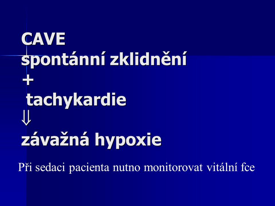CAVE spontánní zklidnění + tachykardie  závažná hypoxie Při sedaci pacienta nutno monitorovat vitální fce